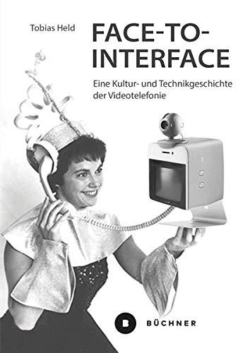 Face-to-Interface: Eine Kultur- und Technikgeschichte der Videotelefonie