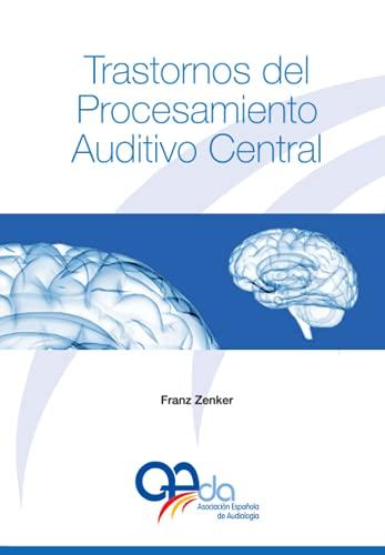Trastornos del Procesamiento Auditivo Central (Spanish Edition)