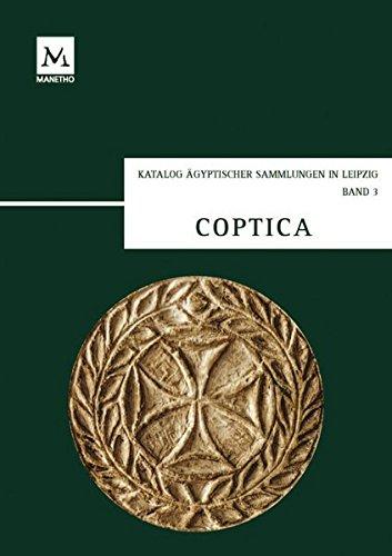 Coptica: Koptische Ostraka und Papyri, koptische und griechische Grabstelen aus Ägypten und Nubien, spätantike Bauplastik, Textilien und Keramik: ... (Katalog Ägyptischer Sammlungen in Leipzig)