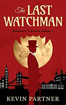 Makepeace and Grimes: The Last Watchman: A Gaslamp Gothic Mystery of Victorian London. With vampires... (Makepeace & Grimes Book 2) by [Kevin Partner]