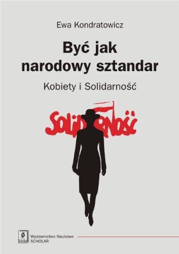 Byc jak narodowy sztandar: Kobiety i Solidarność