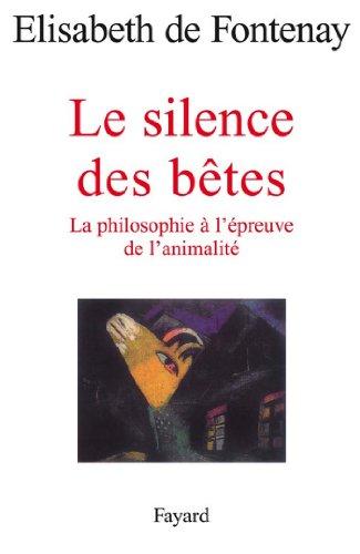 Le silence des bêtes : La philosophie à l'épreuve de l'animalité (Histoire de la Pensée) (French Edition)