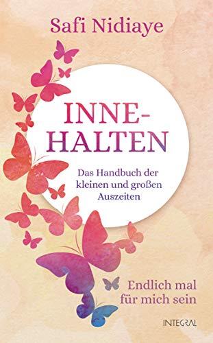 Innehalten: Das Handbuch der kleinen und großen Auszeiten. Endlich mal für mich sein