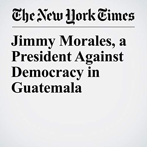 Jimmy Morales, a President Against Democracy in Guatemala audiobook cover art