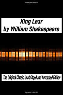 King Lear by William Shakespeare The Original Classic Unabridged and Annotated Edition: The Complete Novel of William Shakespeare, King Lear the graphic novel original text With Modern Cover Version