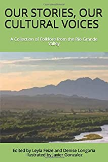 OUR STORIES, OUR CULTURAL VOICES: A Collection of Folklore from Rio Grande Valley
