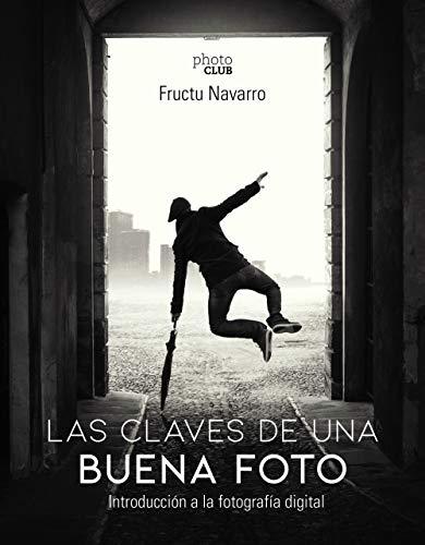 Las claves de una buena foto: Introducción a la fotografía digital (Photoclub)