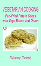 Vegetarian Cooking: Pan-Fried Potato Cakes with Vege Bacon and Onion (Vegetarian Cooking - Vege Meats Book 116)
