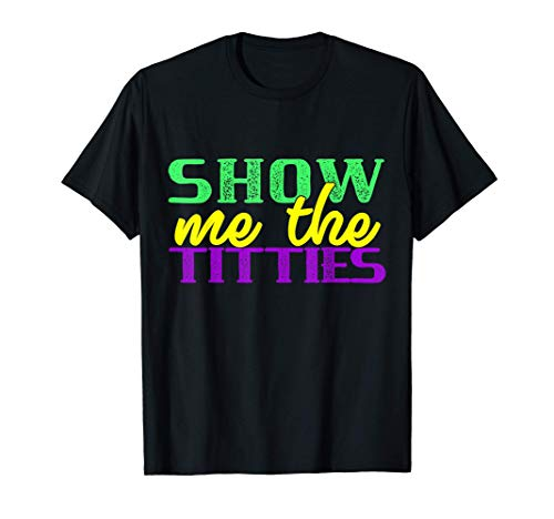 Show Me The Titties divertido carnaval Meme martes gordo Camiseta