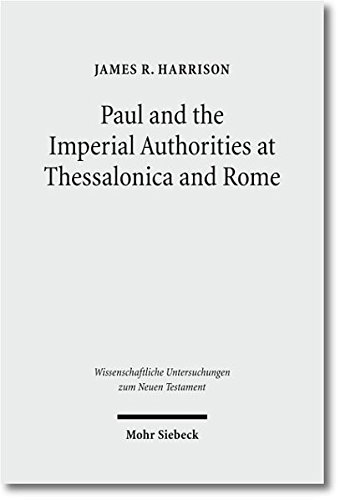 Paul and the Imperial Authorities at Thessalonica and Rome: A Study in the Conflict of Ideology (Wissenschaftliche Untersuchungen Zum Neuen Testament)