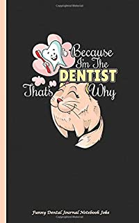 Funny Dental Journal Notebook Joke - Because I'm the Dentist, That's Why: DIY Writing Diary...