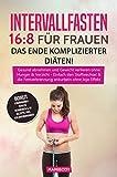 Intervallfasten 16:8 für Frauen – das Ende komplizierter Diäten!: Gesund abnehmen und Gewicht...