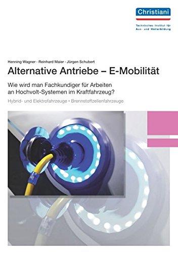 Alternative Antriebe - E-Mobilität: Wie wird man Fachkundiger für Arbeiten an Hochvolt-Systemen im Kraftfahrzeug?: Wie wird man Fachkundiger für ... Elektrofahrzeuge - Brennstoffzellenfahrzeuge