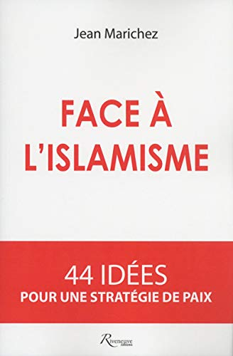 Face à l'islamisme. 44 idées pour une stratégie de paix