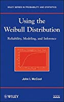 Using the Weibull Distribution: Reliability, Modeling, and Inference by John I. McCool(2012-08-28)