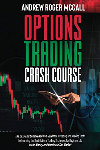 Options Trading Crash Course: The Easy and Comprehensive Guide for Investing and Making Profit by Learning the Best Options Trading Strategies for Beginners to Make Money and Dominate The Market