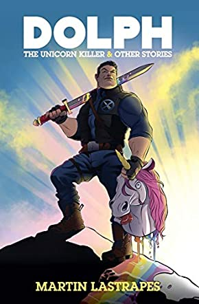 Dolph the Unicorn Killer & Other Stories