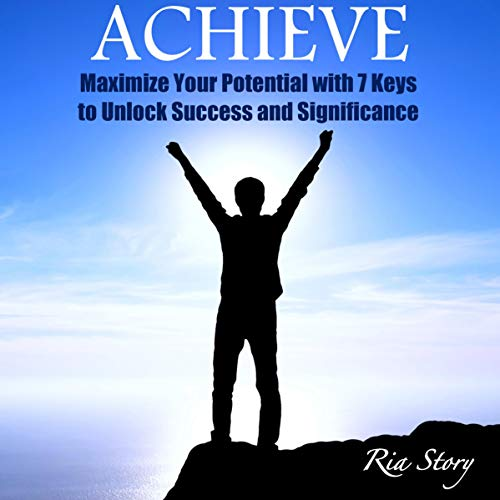 ACHIEVE: Maximize Your Potential with 7 Keys to Unlock Success and Significance audiobook cover art