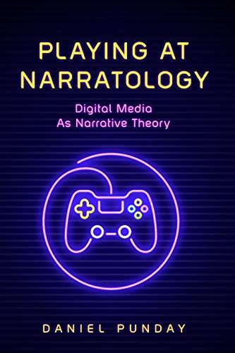 Playing at Narratology: Digital Media as Narrative Theory (THEORY INTERPRETATION NARRATIV) (English Edition)