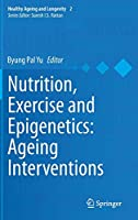 Nutrition, Exercise and Epigenetics: Ageing Interventions (Healthy Ageing and Longevity, 2)