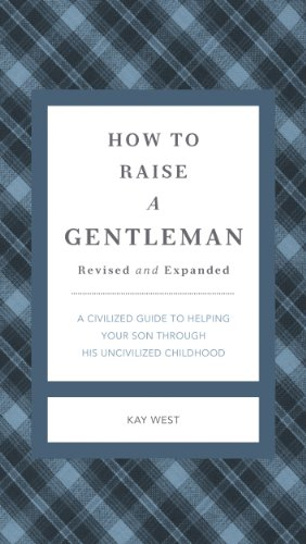 How to Raise a Gentleman Revised and Expanded: A Civilized Guide to Helping Your Son Through His Uncivilized Childhood (The GentleManners Series) (English Edition)