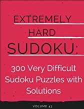 Extremely Hard Sudoku: 300 Very Difficult Sudoku Puzzles with Solutions: Volume 43