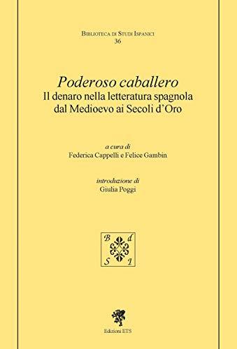 Poderoso caballero. Il denaro nella letteratura spagnola dal Medioevo ai Secoli d'Oro (Biblioteca di studi ispanici)