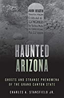 Haunted Arizona: Ghosts and Strange Phenomena of the Grand Canyon State (Studies in Ancient Religion and Culture)