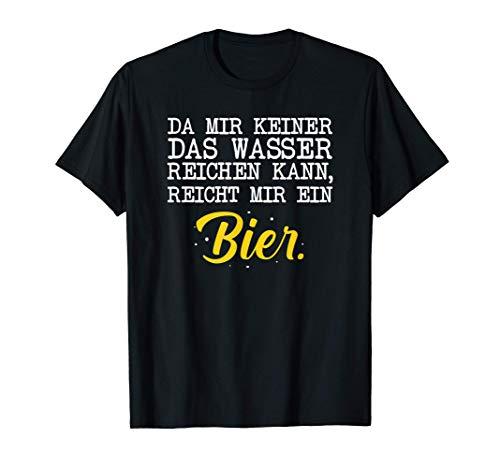 Da Mir Keiner Das Wasser Reichen Kann Reicht Mir Ein Bier T-Shirt