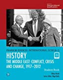 Edexcel International GCSE (9-1) History Conflict, Crisis and Change: The Middle East, 1919-2012 Student Book: THE MIDDLE EAST: CONFLICT, CRISIS AND CHANGE, 1917 – 2012