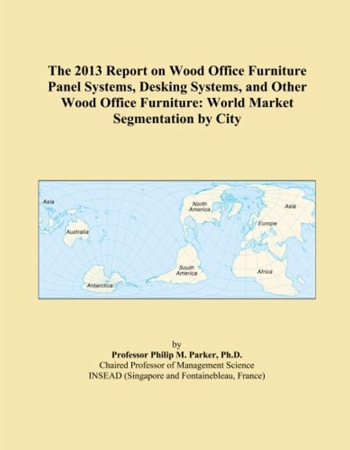 バリケード以降飾り羽The 2013 Report on Wood Office Furniture Panel Systems, Desking Systems, and Other Wood Office Furniture: World Market Segmentation by City