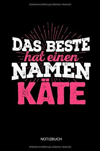 Das Beste hat einen Namen - Käte: Käte - Lustiges Frauen Namen Notizbuch (liniert). Tolle Muttertag, Namenstag, Weihnachts & Geburtstags Geschenk Idee.