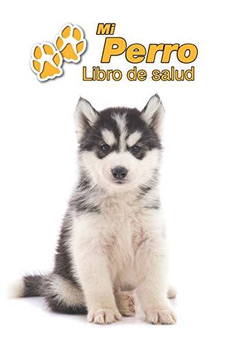 Mi Perro Libro de salud: Husky Siberiano Cachorro | 109 páginas 15cm...