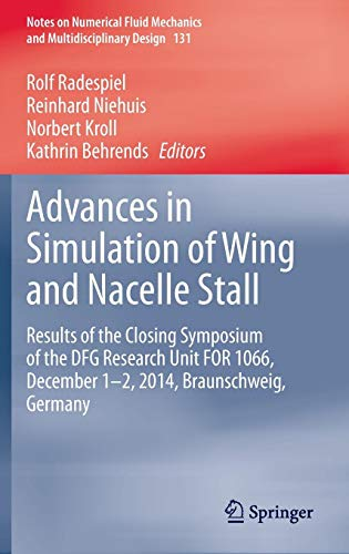 Advances in Simulation of Wing and Nacelle Stall: Results of the Closing Symposium of the Dfg Research Unit for 1066, December 1-2, 2014, Braunschweig, Germany