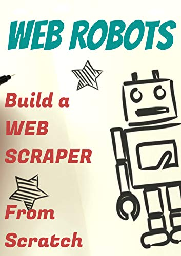 Web Robots: Boost your business with Robotic Process Automation and Web-Scraping on...