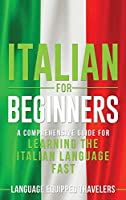 Italian for Beginners: A Comprehensive Guide for Learning the Italian Language Fast