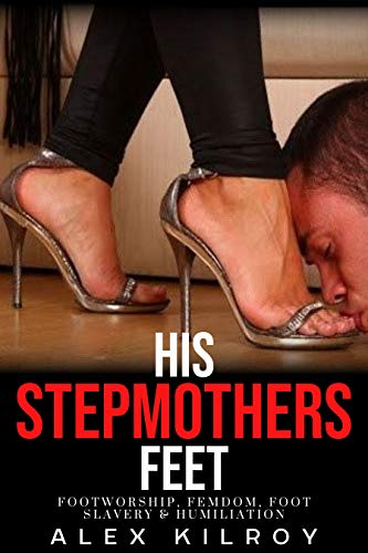 His Stepmothers Feet: Foot Worship, Femdom, Foot Licking & Humiliation. (English Edition)