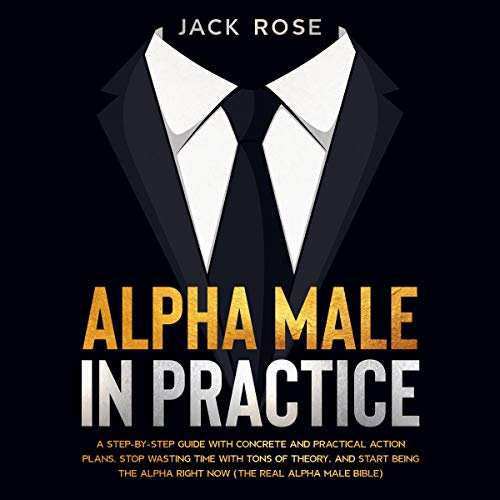 Alpha Male in Practice Audiobook By Jack Rose cover art