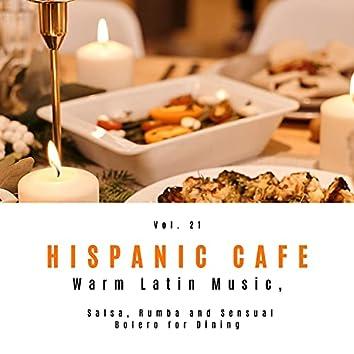 Hispanic Cafe - Warm Latin Music, Salsa, Rumba And Sensual Bolero For Dining, Vol. 21