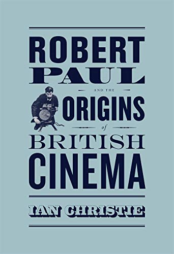 Robert Paul and the Origins of British Cinema (Cinema and Modernity) by Ian Christie
