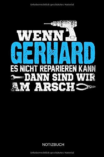 Wenn Gerhard es nicht reparieren kann dann sind wir am Arsch: Gerhard - Lustiges Männer Namen Notizbuch mit Punktraster. Tolle Handwerker & Heimwerker ... Vatertag, Namenstag & zu Weihnachten.