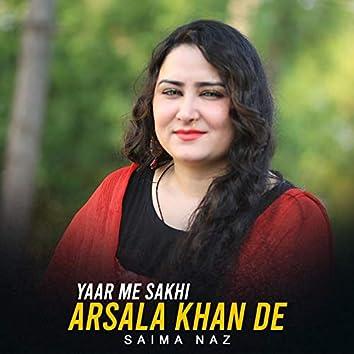 Yaar Me Sakhi Arsala Khan De