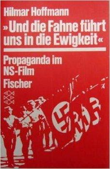 Und Fahne führt uns in die Ewigkeit: Propaganda im NS-Film ( 1991 )