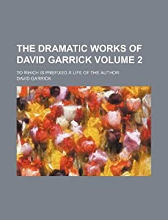 The Dramatic Works of David Garrick Volume 2; To Which Is Prefixed a Life of the Author