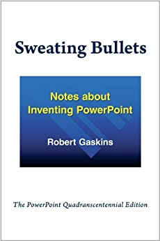 [Robert Gaskins]のSweating Bullets: Notes about Inventing PowerPoint (English Edition)