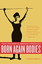 Born Again Bodies: Flesh and Spirit in American Christianity (Volume 12) (California Studies in Food and Culture)