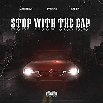 Stop With The Cap (feat. Aye Ba & Dre Skii)