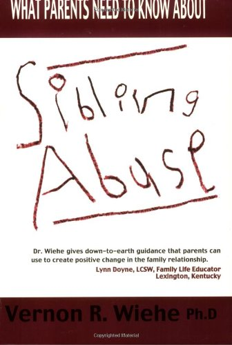Compare Textbook Prices for What Parents Need to Know About Sibling Abuse: Breaking the Cycle of Violence  ISBN 9781555175863 by Wiehe, Vernon R.