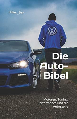 Die Auto-Bibel: Motoren, Tuning, Performance und die Autoszene