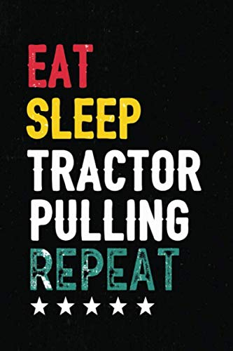 Eat Sleep Tractor Pulling Repeat: Funny Notebook Vintage Player Gift idea Tractor Pulling for Women, Men / Tractor Pulling Journal Vintage Gift